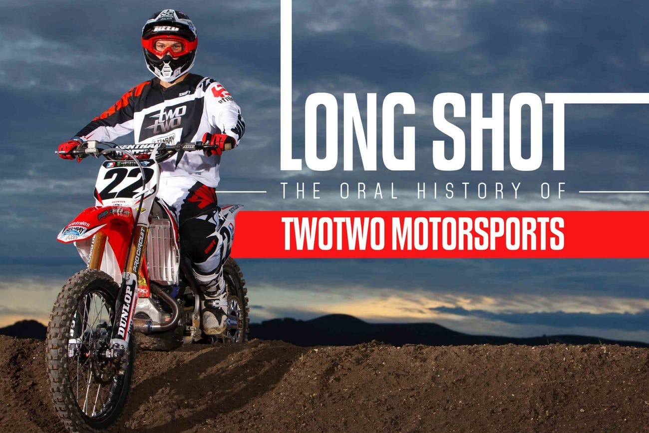 The Oral History of TwoTwo Motorsports - Racer X Online